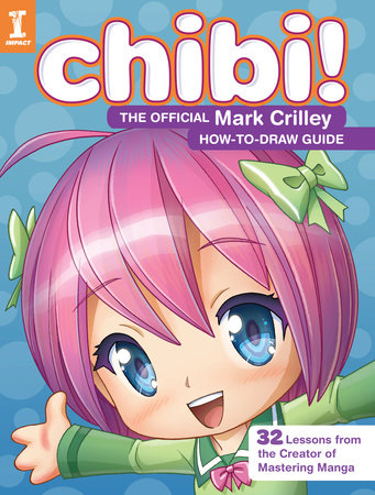 Chibi! The Official Mark Crilley How-to-Draw Guide by Mark Crilley