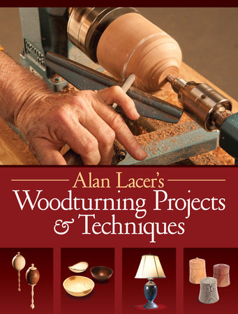 Alan Lacer's Woodturning Projects & Techniques by Alan Lacer