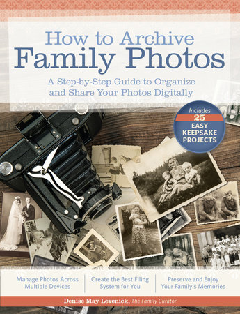 How to Archive Family Photos by Denise May Levenick