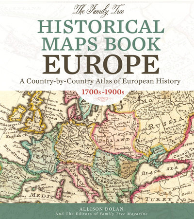 The Family Tree Historical Maps Book - Europe by Allison Dolan and Family Tree Editors