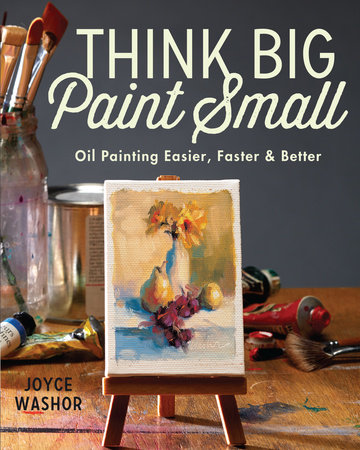 Think Big Paint Small by Joyce Washor