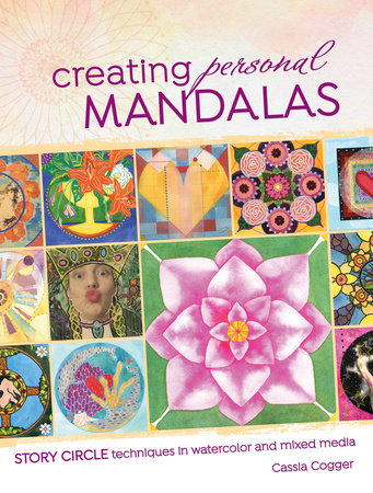 Creating Personal Mandalas by Cassia Cogger
