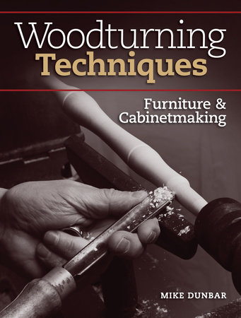 Woodturning Techniques - Furniture & Cabinetmaking by Mike Dunbar