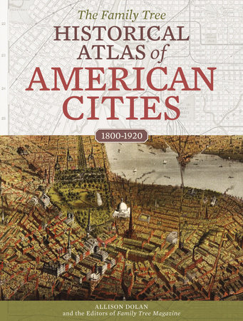 The Family Tree Historical Atlas of American Cities by