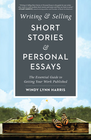 Writing & Selling Short Stories & Personal Essays by Windy Harris