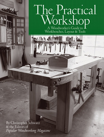 The Practical Workshop by Christopher Schwarz and Popular Woodworking