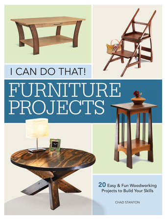 I Can Do That - Furniture Projects by Chad Stanton