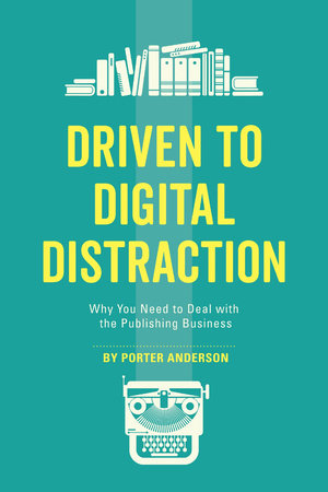 Driven to Digital Distraction by Porter Anderson
