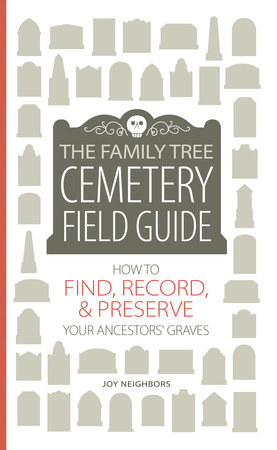 The Family Tree Cemetery Field Guide by Joy Neighbors