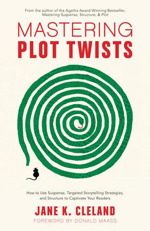 Mastering Plot Twists by Jane K. Cleland