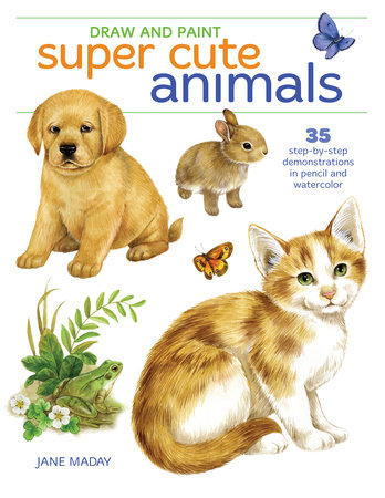 Draw and Paint Super Cute Animals by Jane Maday