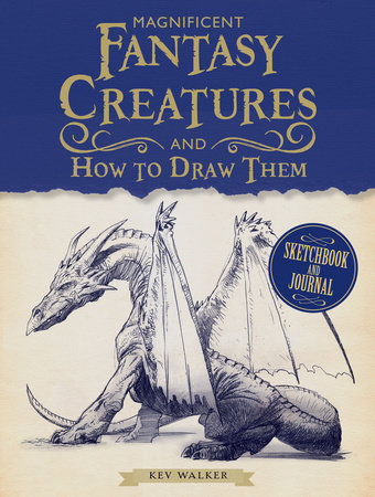 Magnificent Fantasy Creatures and How to Draw Them by Kev Walker