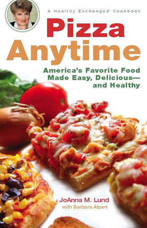 Pizza Anytime by JoAnna M. Lund and Barbara Alpert