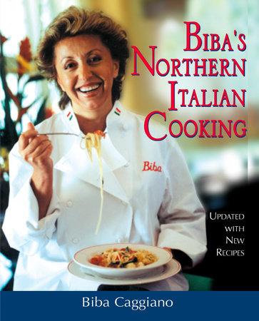 Biba's Northern Italian Cooking by Biba Caggiano