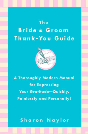 The Bride & Groom Thank-You Guide by Sharon Naylor