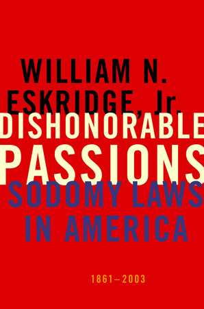 Dishonorable Passions by William N. Eskridge Jr.