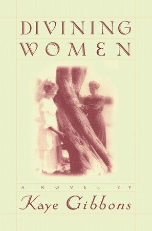 Divining Women by Kaye Gibbons