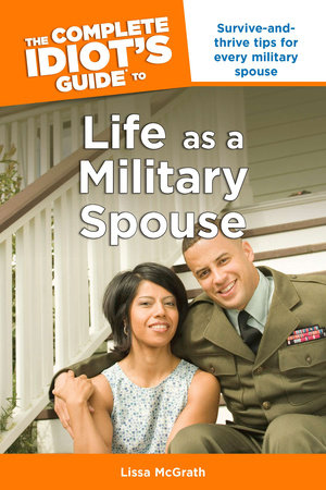 The Complete Idiot's Guide to Life as a Military Spouse by Lissa Mcgrath