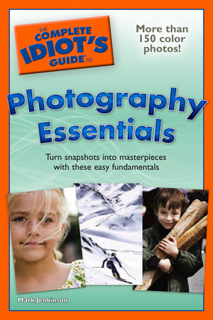 The Complete Idiot's Guide to Photography Essentials by Mark Jenkinson