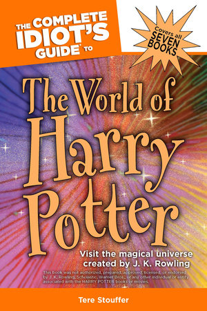 The Complete Idiot's Guide to the World of Harry Potter by Tere Stouffer