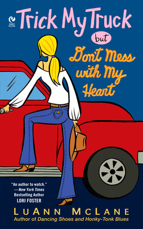 Trick My Truck But Don't Mess With My Heart by LuAnn McLane