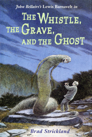 The Whistle, the Grave, and the Ghost by Brad Strickland