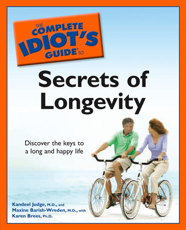 The Complete Idiot's Guide to the Secrets of Longevity by Kandeel Judge M.D., Maxine Barish-Wreden M.D. and Karen K. Brees Ph.D.