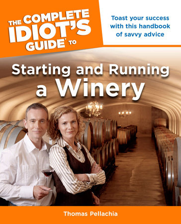 The Complete Idiot's Guide to Starting and Running a Winery by Thomas Pellechia