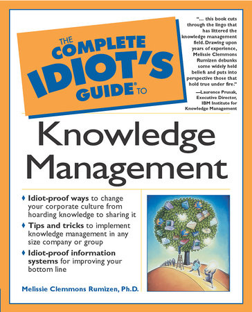 The Complete Idiot's Guide to Knowledge Management by Melissie Clemmons Rumizen