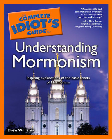 The Complete Idiot's Guide to Understanding Mormonism by Drew Williams