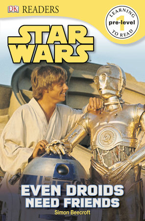 DK Readers L0: Star Wars: Even Droids Need Friends! by Simon Beecroft