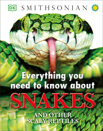 Everything You Need to Know About Snakes by DK and John Woodward
