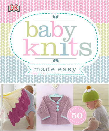 Baby Knits Made Easy by DK