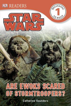 DK Readers L1: Star Wars: Are Ewoks Scared of Stormtroopers? by Catherine Saunders