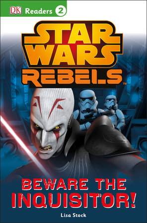 DK Readers L2: Star Wars Rebels: Beware the Inquisitor by Lisa Stock