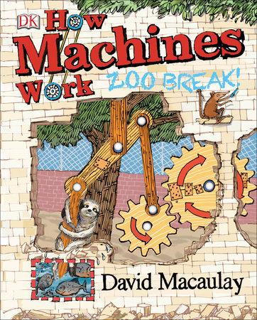 How Machines Work: Zoo Break! by David Macaulay