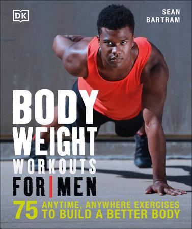 Bodyweight Workouts for Men by Sean Bartram