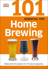 101 Essential Tips: Home Brewing