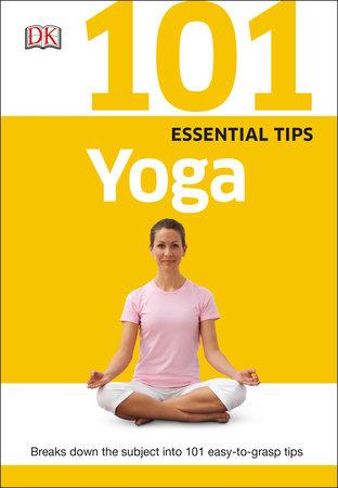 101 Essential Tips: Yoga by DK