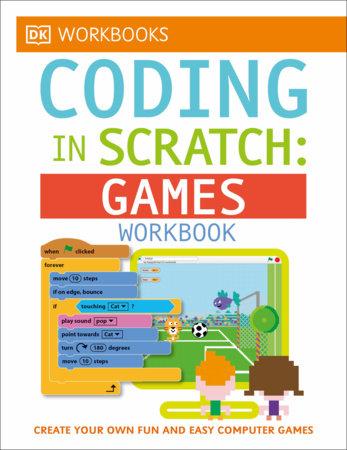 DK Workbooks: Coding in Scratch: Games Workbook by Jon Woodcock and Steve Setford