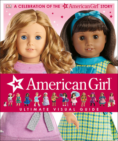 American Girl: Ultimate Visual Guide by Erin Falligant, Laurie Calkhoven and Carrie Anton