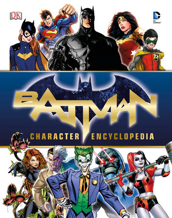 Batman Character Encyclopedia by Matthew K. Manning