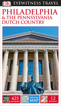 DK Eyewitness Travel Guide Philadelphia and the Pennsylvania Dutch Country by DK Eyewitness