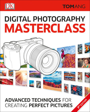 Digital Photography Masterclass by Tom Ang