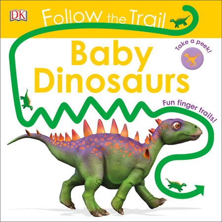 Follow the Trail: Baby Dinosaurs by DK