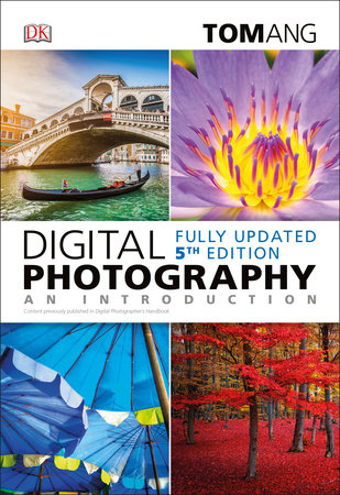 Digital Photography: An Introduction, 5th Edition by Tom Ang