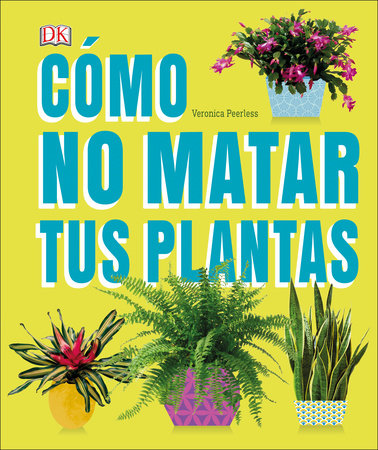 Cómo No Matar tus Plantas by Veronica Peerless