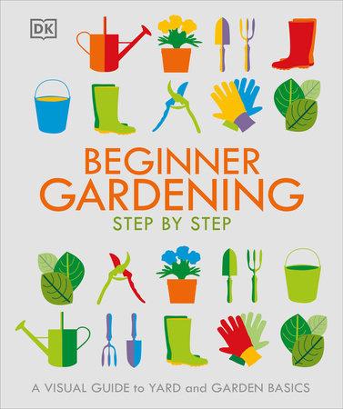 Beginner Gardening Step by Step by DK