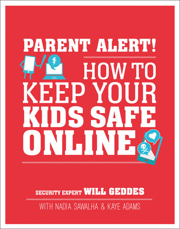 Parent Alert: How to Keep Your Kids Safe Online by Will Geddes, Nadia Sawalha and Kaye Adams