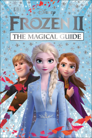 Disney Frozen 2 The Magical Guide by DK and Julia March